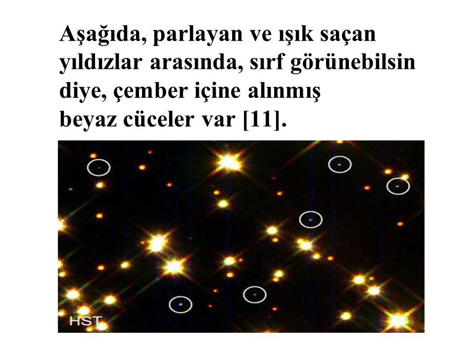 Aşağıda, parlayan ve ışık saçan yıldızlar arasında, sırf görünebilsin diye, çember içine alınmış beyaz cüceler var [11].